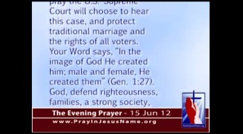 The Evening Prayer - 15 Jun 12 - 9th Circuit Court forces homosexual 'marriage' upon CA Voters
