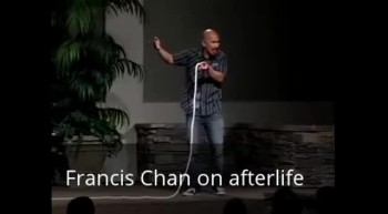 Francis Chan on Life after Death