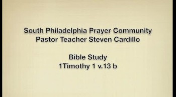 SPPC Bible Study - 1 Timothy 1 v.13b