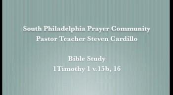 SPPC Bible Study: 1 Timothy 1 v.15b, 16