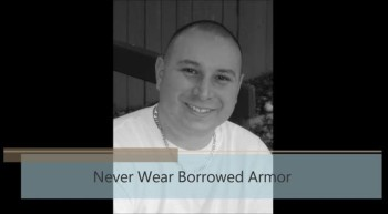 Never Wear Borrowed Armor