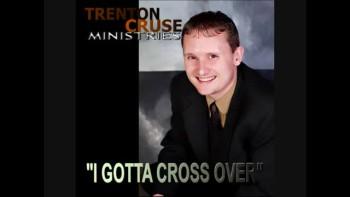 "Trenton Cruse - ""I Gotta Cross Over"""