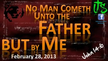 No Man Cometh to the Father but by Me