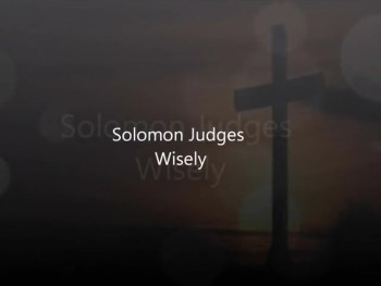 1 Kings 3:16-28 Solomon Judges wisely