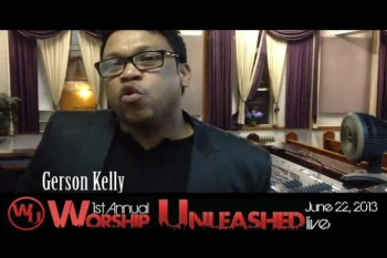 Gerson Kelly Invites You To Worship Unleashed 2013