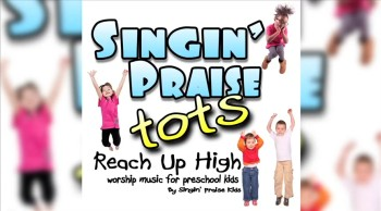 Singin' Praise Tots - Reach Up High