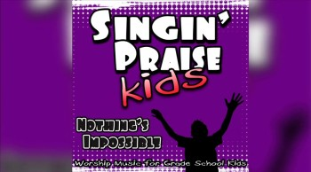 Singin' Praise Kids - Nothing's Impossible