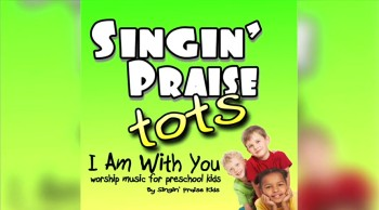 Singin' Praise Tots - I Am With You
