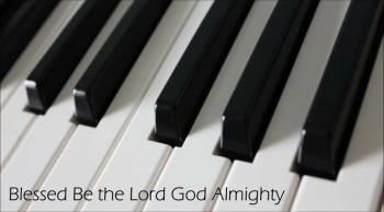 Blessed Be the Lord God Almighty - Piano Cover