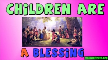 Children Are Not A Burden, But A Blessing