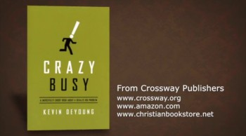 Christianity.com: Are You Crazy Busy? You Don't Have to Be - Kevin DeYoung
