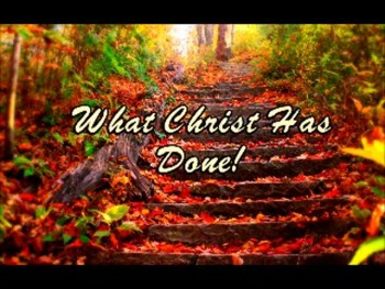What Christ Has Done!