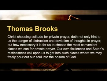 """Thomas Adams: """"I not only begin praying when I kneel down, but I do not leave off praying when I rise up."""" (The Prayer Motivator Minute #482)"""