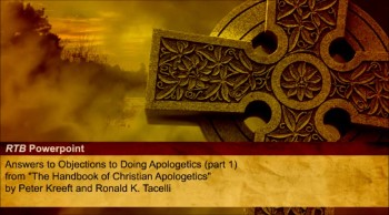 Answers to Objections to Doing Apologetics, Part 1 (The Reasons to Believe #10)