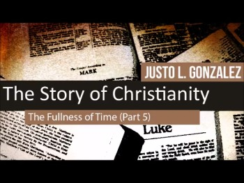 The Fullness of Time (Part 5) (The History of Christianity #7)