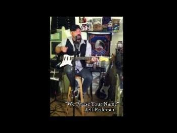 We Praise Your Name -Original Song Worship Pastor Jeff Pederson