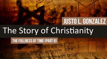 The Fullness of Time, Part 6 (The History of Christianity #8)