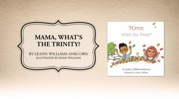 Xulon Press book Mama, What's the Trinity? | LeAnn Williams-Ankcorn illustrated by Jimmy Williams