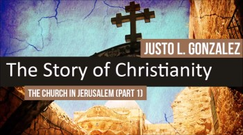 The Church in Jerusalem, Part 1 (The History of Christianity #13)