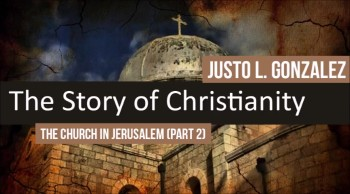 The Church in Jerusalem, Part 2 (The History of Christianity #14)