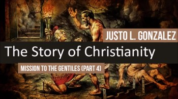 Mission to the Gentiles, Part 4 (The History of Christianity #19)