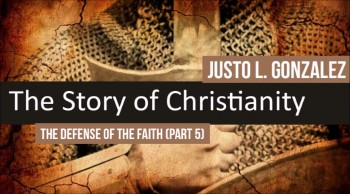 The Defense of the Faith, Part 5 (The History of Christianity #34)