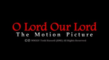 """Scene from """"O Lord Our Lord:  The Motion Picture"""" award winning film"""