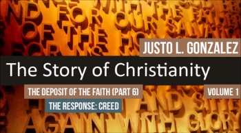 The Deposit of the Faith, Part 6 (The History of Christianity #41)