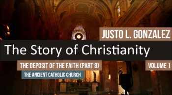 The Deposit of the Faith, Part 8 (The History of Christianity #43)