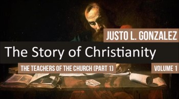 The Teachers of the Church, Part 1 (The History of Christianity #44)