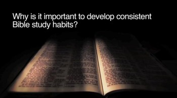 BibleStudyTools.com: Why is it important to develop consistent Bible study habits? - John Cartwright