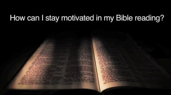 BibleStudyTools.com: How can I stay motivated in my Bible reading? - John Cartwright