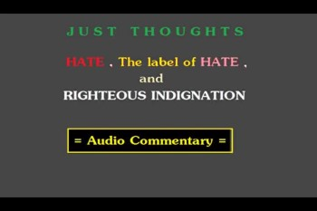 Just Thoughts Hate, The Label of Hate, and Righteous Indignation Audio Commentary.mp4