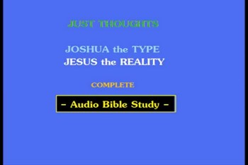Just Thoughts - Joshua the Type , Jesus the Reality