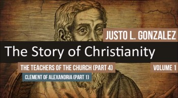 The Teachers of the Church: Clement of Alexandria, Part 1 (The History of Christianity #47)