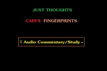 Just Thoughts - Cain's fingerprints