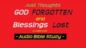 Just Thoughts - God Forgotten and Blessing Lost