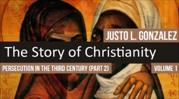 Persecution In the Third Century, Part 2 (The History of Christianity #57)