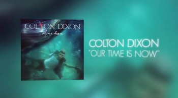 Colton Dixon - Our Time Is Now