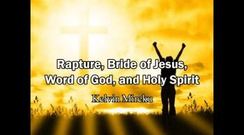 Rapture, Bride of Jesus, Heaven, Word of God, and Holy Spirit - Kelvin Mireku