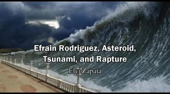 Asteroid, Efrain Rodriguez, Tsunami and Rapture - Elvi Zapata / Lord's Hour