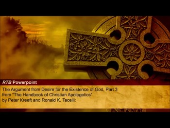 The Argument from Desire for the Existence of God, Part 3 (The Reasons to Believe #71)