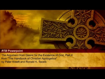 The Argument from Desire for the Existence of God, Part 4 (The Reasons to Believe #72)