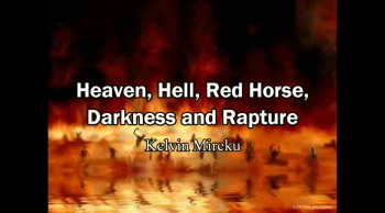 Heaven, Hell, Red Horse Rider, 3 Days of Darkness and Rapture - Kelvin Mireku