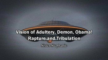 Vision of Adultery, Demon and Obama! Rapture and Tribulation - Stephanie Rosado