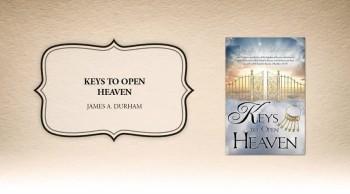 Xulon Press book Keys to Open Heaven | James A. Durham