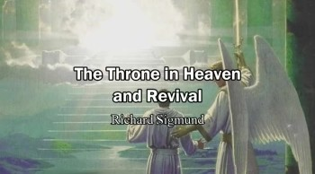 The Throne in Heaven and the Revival - Richard Sigmund #5 (Heaven Testimony)
