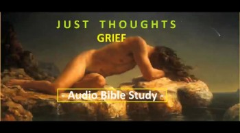Just Thoughts - Grief Audio Bible Study 2014.mp4