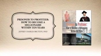Xulon Press bookPrisoner to Profiteer: How to Become a Millionaire Within Ten Years|Jeffrey Charles Bruteyn, Ph.D.
