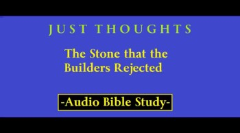 Just Thoughts - The Stone that the Builders Rejected 2014